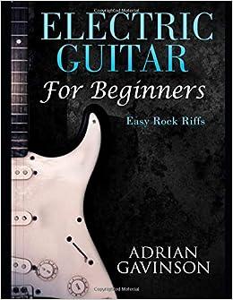 Electric Guitar For Beginners: Easy Rock Riffs: Amazon.es: Adrian Gavinson: Libros en idiomas extranjeros