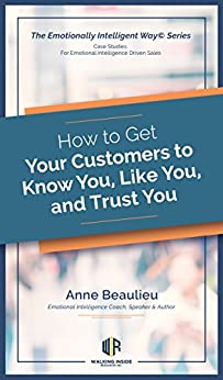How to Get Customers to  Know You, Like You, and Trust You: Closing more sales  by genuinely bonding customers to you by [Beaulieu, Anne]