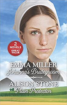 Johanna's Bridegroom and Plain Protector: Johanna's Bridegroom\Plain Protector (Hannah's Daughters) by [Miller, Emma, Stone, Alison]