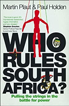 Who Rules South Africa?: Pulling the strings in the battle for power by [Plaut, Martin, Holden, Paul]