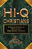 Hi-Q Christians : A Practical Guide on How to Be a High Quality Christian, Withrow, Oral, 1604168994