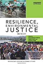Resilience, Environmental Justice and the City (Routledge Equity, Justice and the Sustainable City series)