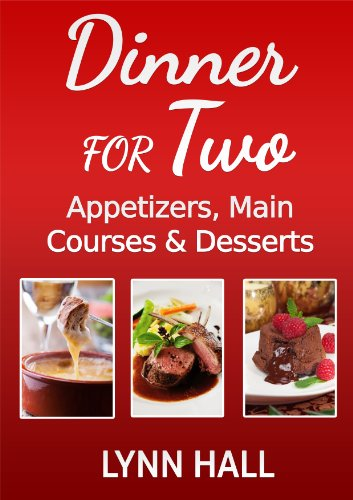 Dinner for Two: Appetizers, Main Courses and Desserts by [Hall, Lynn]