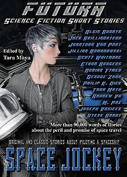 Space Jockey (Science Fiction Short Stories) (Futura - Science Fiction Short Stories Book 1) (English Edition) de [Dick, Philip K., Skillingstead, Jack, Vasicek, Joself, Budrys, Algis, Pax, M., Whitmore, Scott, Rodgers, Ethan, Von Post, Jonathan, Tymes, Adrian]