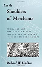 On the Shoulders of Merchants: Exchange and the Mathematical Conception of Nature (S U N Y Series in Science, Technology, and Society)