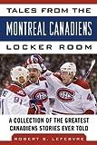 Tales from the Montreal Canadiens Locker Room, Allan Kreda and Robert S. Lefebvre, 1613212399