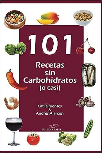 101 recetas sin carbohidratos: Amazon.es: Cati Sifuentes, Andrés Alarcón: Libros