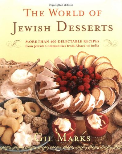 The World Of Jewish Desserts: More Than 400 Delectable Recipes from Jewish Communities (Encyclopedia Of Jewish Food)