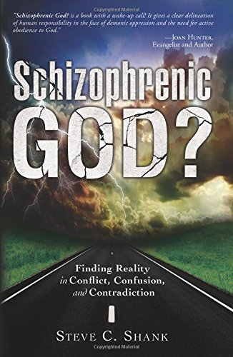Download Schizophrenic God?: Finding Reality in Conflict, Confusion, and Contradiction pdf epub