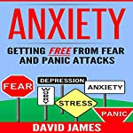 Anxiety: Getting Free from Fear and Panic Attacks: Personal Development, Book 1 | David James