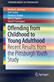 Offending from Childhood to Young Adulthood: Recent Results from the Pittsburgh Youth Study (SpringerBriefs in Criminology)