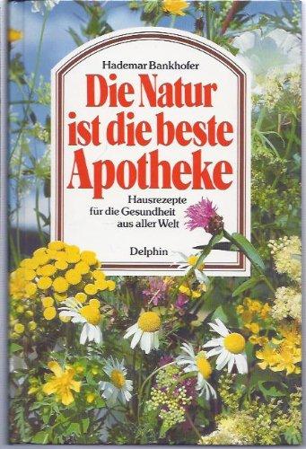 Die Natur ist die beste Apotheke. Hausrezepte für die Gesundheit aus aller Welt