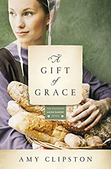 A Gift of Grace: A Novel (Kauffman Amish Bakery Series Book 1) by [Clipston, Amy]
