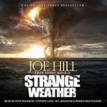 Strange Weather Audiobook by Joe Hill Narrated by Dennis Boutsikaris, Kate Mulgrew, Stephen Lang, Wil Wheaton