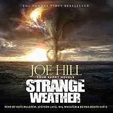 Strange Weather Audiobook by Joe Hill Narrated by Dennis Boutsikaris, Kate Mulgrew, Stephen Lang, Wil Wheaton