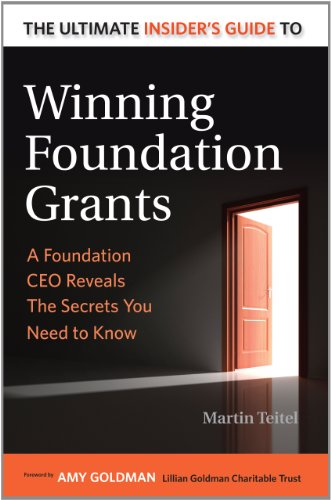 The Ultimate Insider's Guide to Winning Foundation Grants: A Foundation Ceo Reveals the Secrets You Need to Know