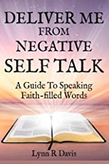 Deliver Me From Negative Self Talk: A Guide To Speaking Faith-filled Words Paperback