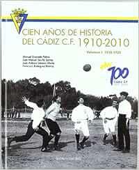 Cien años de historia del Cádiz C.F. 1910-2010: Volumen I 1910-1935: Amazon.es: Granado Palma, Manuel, Sevilla Santos, Juan Manuel, Lebrero Infante, Juan Antonio, Rodríguez Barrios, Francisco: Libros