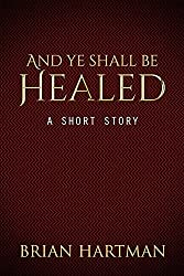 And Ye Shall Be Healed (A Short Story)