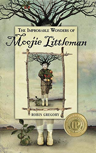 The Improbable Wonders of Moojie Littleman by Robin Gregory