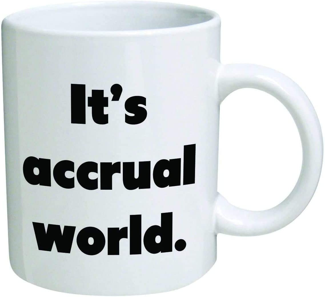 Grafeeks Accounting CPA Accountant Its Accrual World Birthday For Accountants Mugs Tax Humor 11 Ounces Funny White Coffee Mug Auditor Controller Finance CPA
