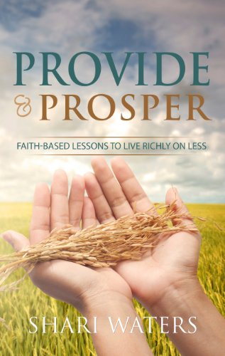 Provide and Prosper: Faith-Based Lessons to Live Richly on Less - Household Shari