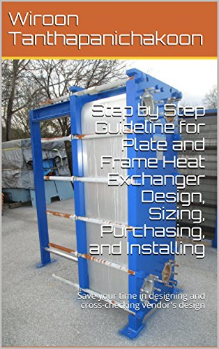 (Step by Step Guideline for Plate and Frame Heat Exchanger Design, Sizing, Purchasing, and Installing: Save your time in designing and cross-checking vendor's design)