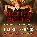 Hell's Bells: A Justice Security Novel | T. M. Bilderback