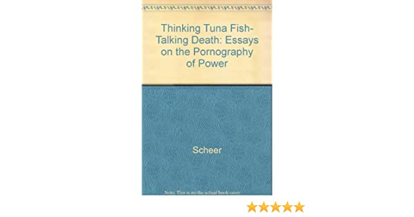 thinking tuna fish talking death essays on the pornography of  thinking tuna fish talking death essays on the pornography of power robert scheer 9780517074923 com books
