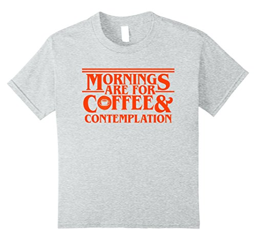 Kids Mornings Are For Coffee and Contemplation - T-Shirt 10 Heather Grey