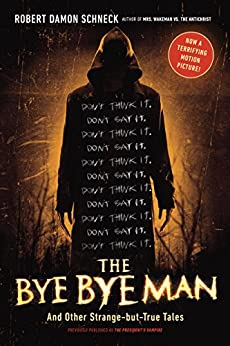 The Bye Bye Man: And Other Strange-but-True Tales by [Schneck, Robert Damon]
