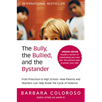 The Bully, the Bullied, and the Bystander: From Preschool to High School--How Parents and Teachers Can Help Break the Cycle (Updated Edition) (English Edition)