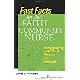 Fast Facts for the Faith Community Nurse: Implementing FCN/Parish Nursing in a Nutshell (Volume 1)