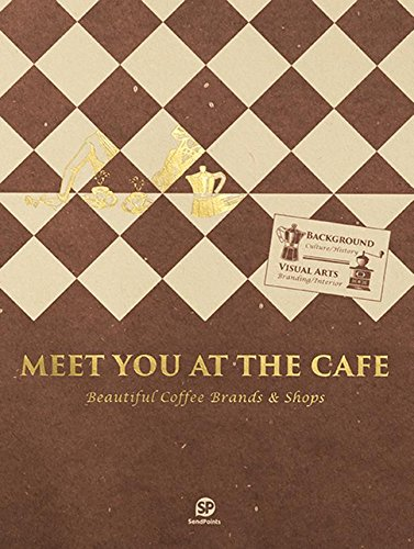 Meet You at the Cafe: Beautiful Coffee Brands & Shops pdf epub