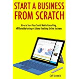 Start a Business from Scratch (3 Business Books): How to Start Your Social Media Consulting, Affiliate Marketing...
