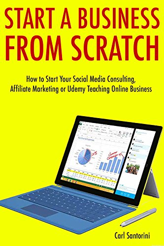 Start a Business from Scratch (3 Business Books): How to Start Your Social Media Consulting, Affiliate Marketing or Udemy Teaching Online Business (English Edition)