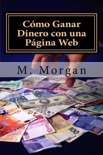 Como Ganar Dinero con una Pagina Web: Guia Basica para Principiantes (Spanish Edition) [Miss M. Morgan] (Tapa Blanda)