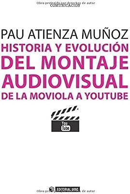 Historia y evolución del montaje audiovisual: De la moviola a Youtube: 267 Manuales: Amazon.es: Atienza Muñoz, Pau: Libros
