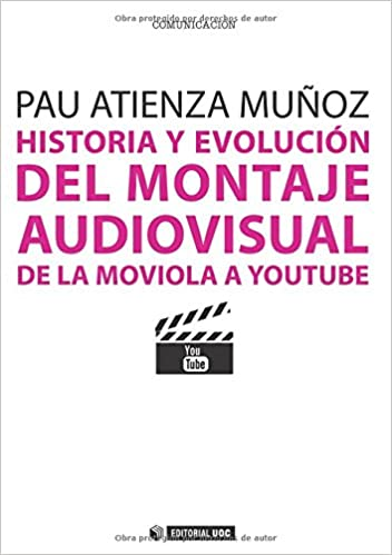 Livres Couvertures de Historia y evolución del montaje audiovisual: De la moviola a Youtube: 267 (Manuales) (Español) Tapa blanda – 21 junio 2013