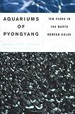 The Aquariums of Pyongyang, Chol-Hwan Kang and Pierre Rigoulot, 0465011055