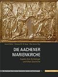 Die Aachener Marienkirche : Aspekte Ihrer Archaologie und Fruhen Geschichte, Müller, Harald and Bayer, Clemens M. M., 3795428017