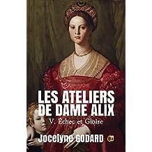Echec et Gloire: Les Ateliers de Dame Alix Tome 5 (French Edition)