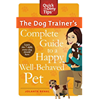 The Dog Trainer's Complete Guide to a Happy, Well-Behaved Pet: Learn the Seven Skills Every Dog Should Have (Quick & Dirty Tips)