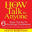 How To Talk To Anyone: 6 Easy Tricks To Building Confidence, Learning How To Talk To People And Skyrocketing Your Self-esteem: How To Talk To Anyone, Book 1 Audiobook by Steve Robinson Narrated by JD Michaels