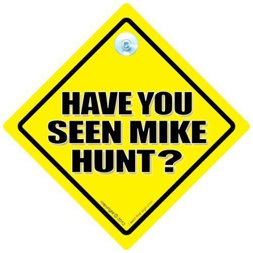 (RUDE CAR SIGNS iwantthatsign.com Have You Seen Mike Hunt? Car Sign, Decal, Bumper Sticker, Road Sign, Road Rage, Tailgater, Funny Car Sign, s, Road Rage, Joke Car Sign, Rude Car)