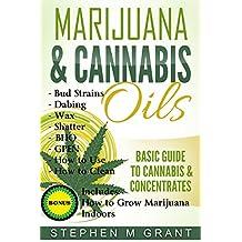 Marijuana & Cannabis Oils: Basic Guide to Cannabis & Concentrates (Free Bonus Book Inside, Marijuana Dabs, Hash Oils, Concentrates, Marijuana guide, Toking, first smoke 1)