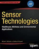 Sensor Technologies: Healthcare, Wellness and Environmental Applications Front Cover