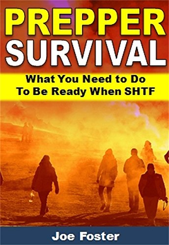 Prepper Survival (with FREE Bonus Book Included): What You Need to Do To Be Ready When SHTF by [Foster, Joe]