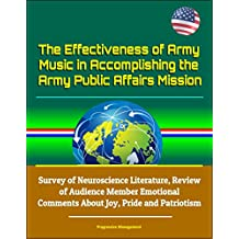 The Effectiveness of Army Music in Accomplishing the Army Public Affairs Mission - Survey of Neuroscience Literature, Review of Audience Member Emotional Comments About Joy, Pride and Patriotism