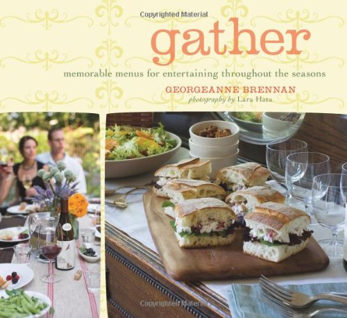 Gather: Memorable Menus for Entertaining Throughout the Seasons by Georgeanne Brennan